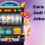 Panduan Cara Daftar Judi Slot Joker123